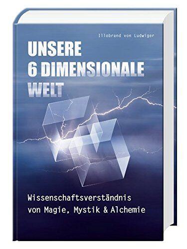 Unsere-6-Dimensionale-Welt-Wissenschaftsverstndnis-von-Magie-Mystik-und-Alchemie-0