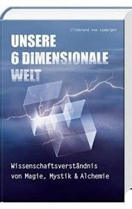 Unsere-6-Dimensionale-Welt-Wissenschaftsverstndnis-von-Magie-Mystik-und-Alchemie